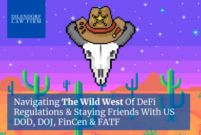 Navigating the Wild West of DeFi Regulations and Staying Friends With US DOD, DOJ, FinCEN and FATF